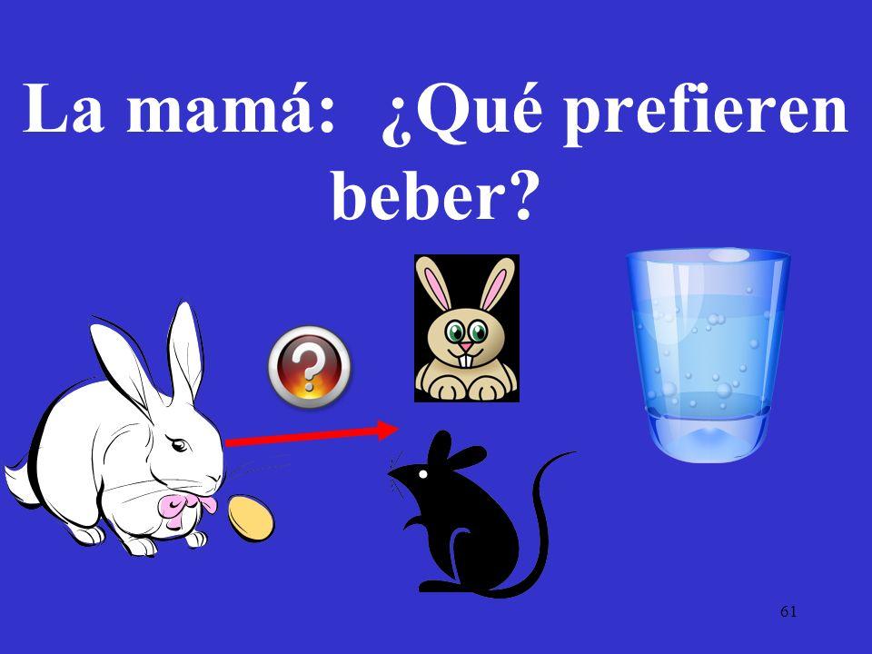 61 La mamá: ¿Qué prefieren beber?