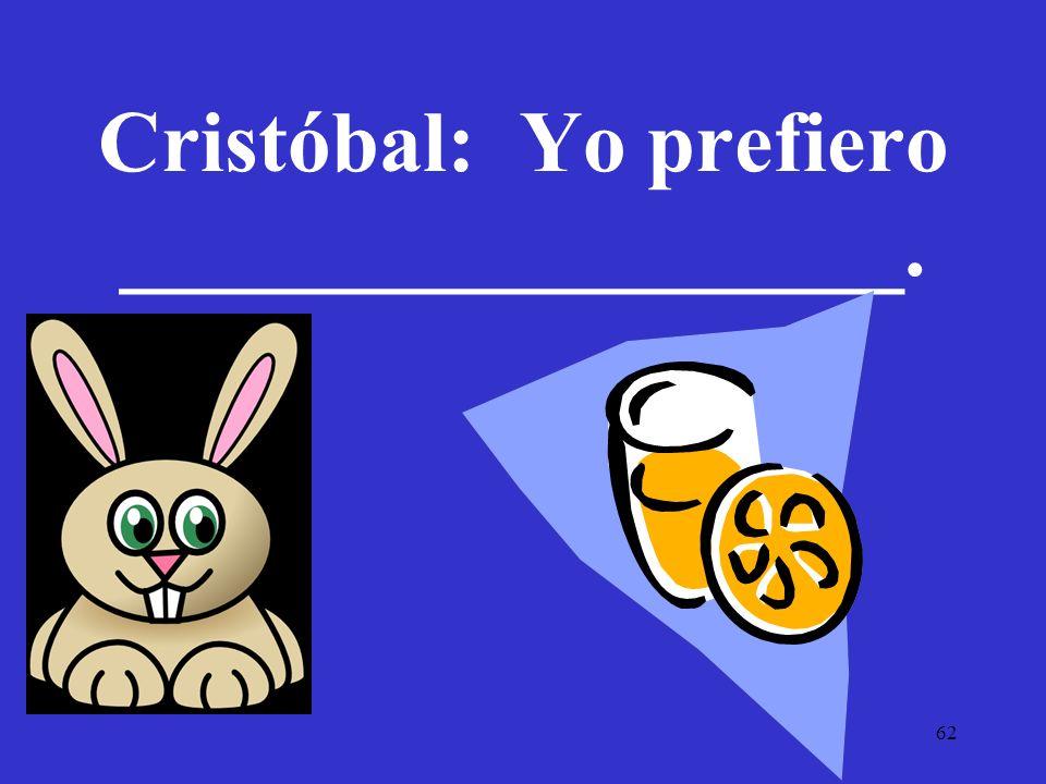 62 Cristóbal: Yo prefiero __________________.