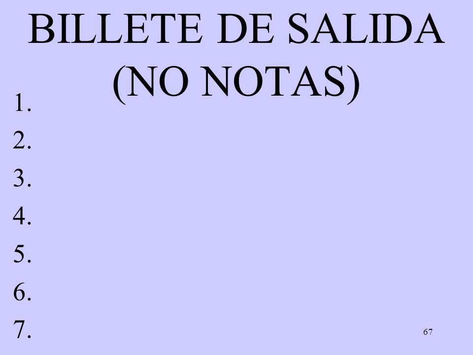67 BILLETE DE SALIDA (NO NOTAS) 1. 2. 3. 4. 5. 6. 7.
