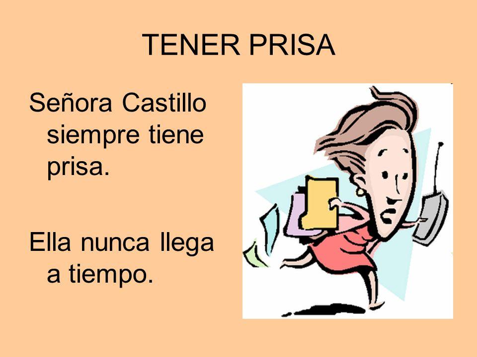 TENER PRISA Señora Castillo siempre tiene prisa. Ella nunca llega a tiempo.