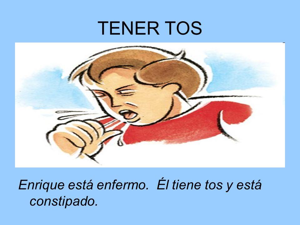 TENER TOS Enrique está enfermo. Él tiene tos y está constipado.