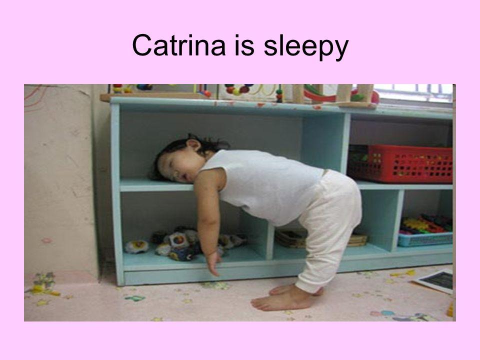 Catrina is sleepy