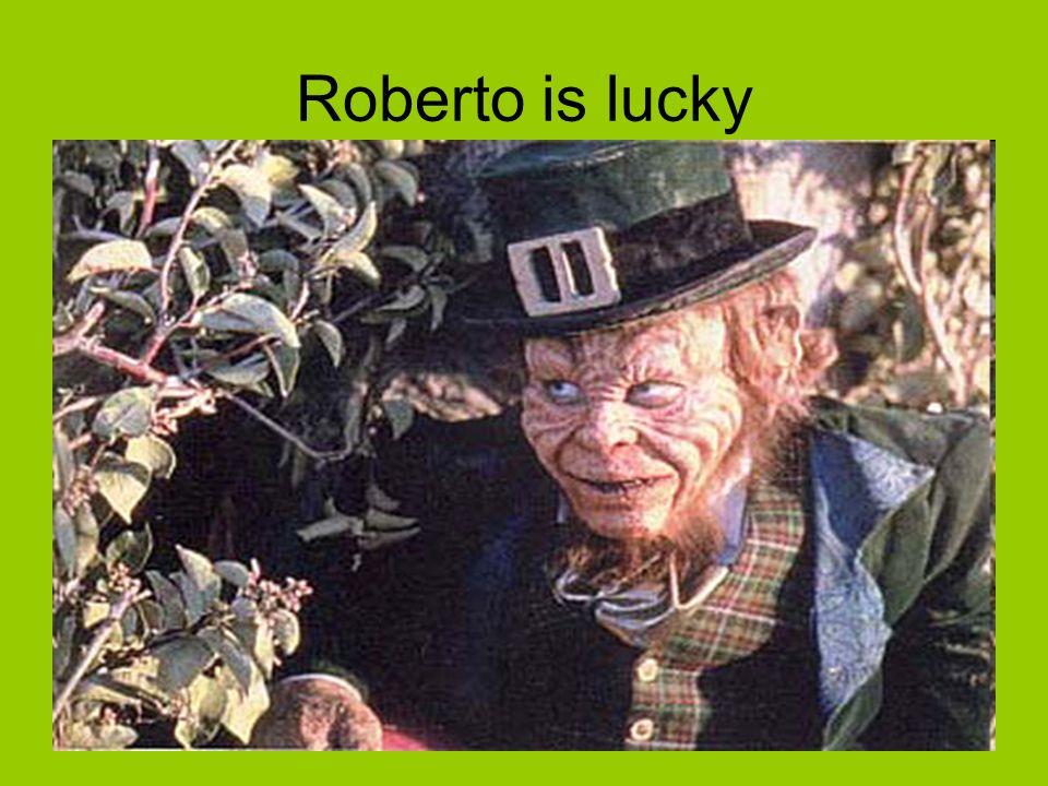 Roberto is lucky