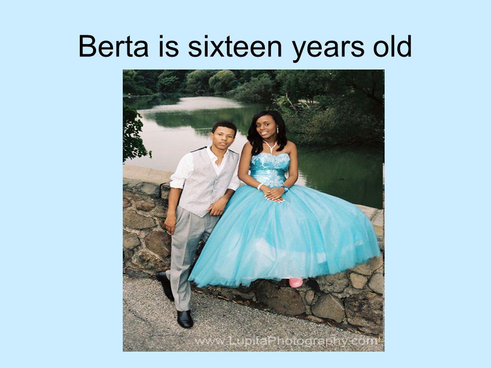 Berta is sixteen years old
