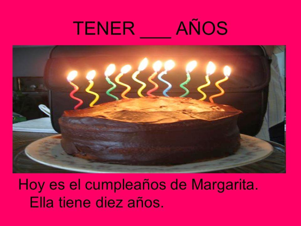TENER ___ AÑOS Hoy es el cumpleaños de Margarita. Ella tiene diez años.