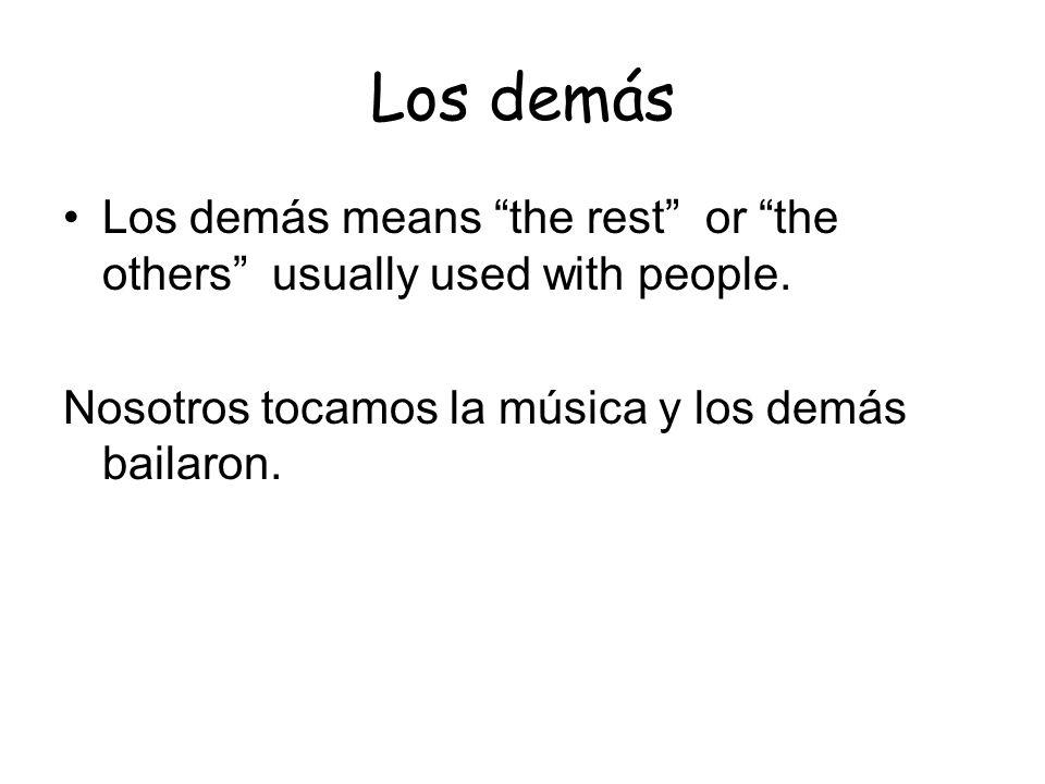 Los demás Los demás means the rest or the others usually used with people. Nosotros tocamos la música y los demás bailaron.