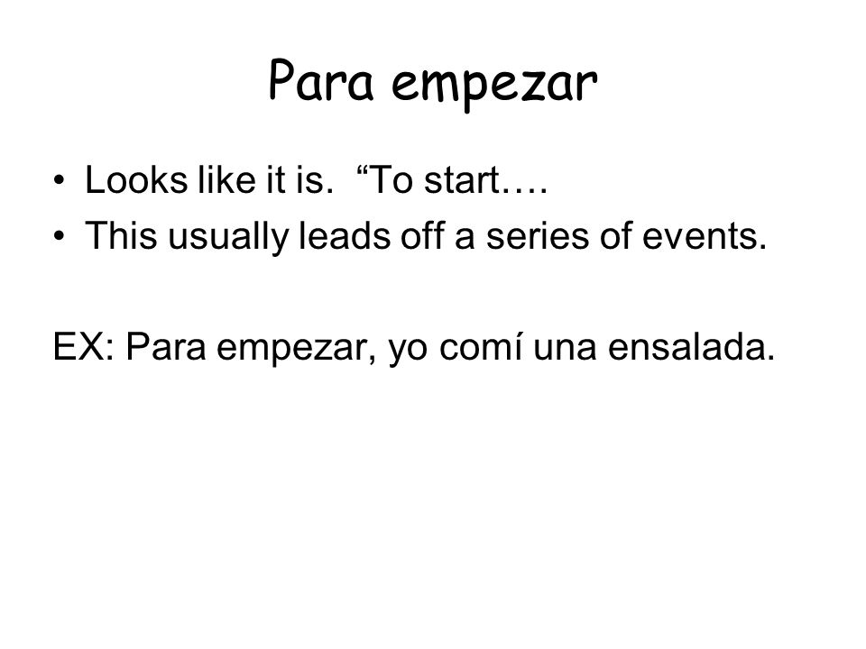 Para empezar Looks like it is. To start…. This usually leads off a series of events. EX: Para empezar, yo comí una ensalada.
