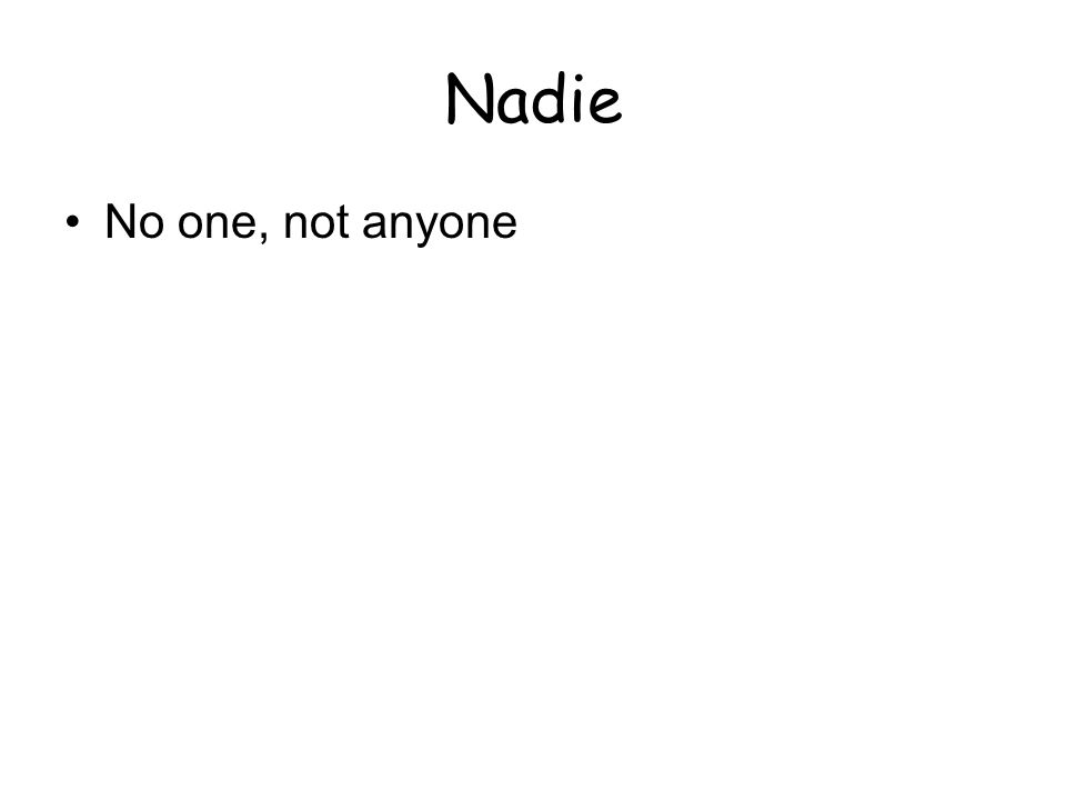 Nadie No one, not anyone