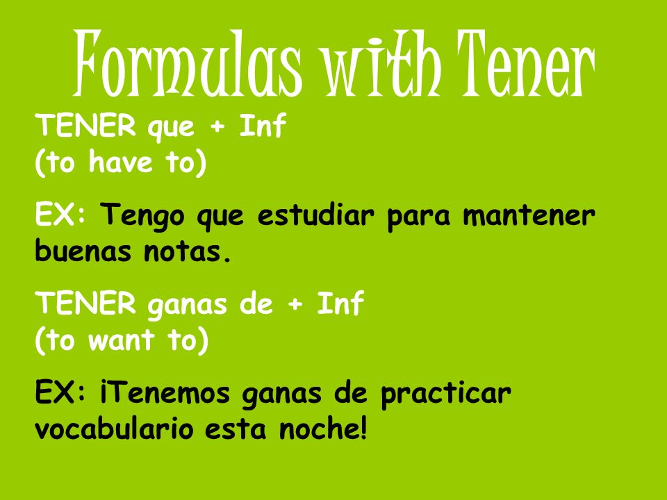TENER idioms IDIOMS are expressions that are not easily translated from one language to another.