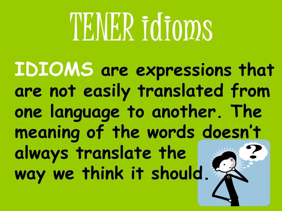 TENER idioms Tener --- años.