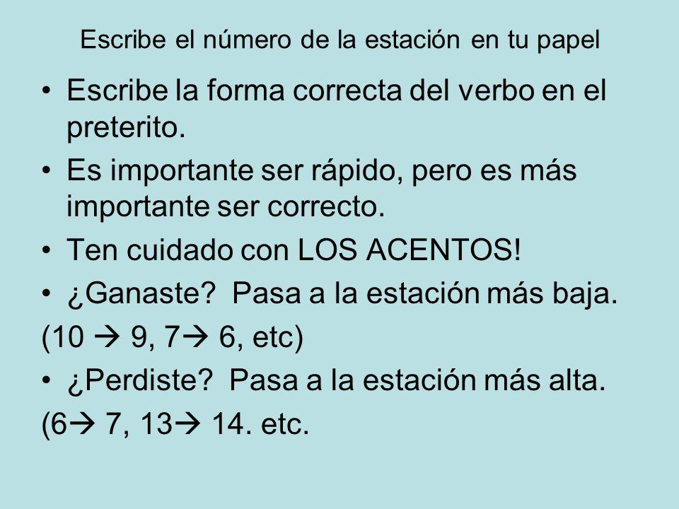 Escribe el número de la estación en tu papel Escribe la forma correcta del verbo en el preterito. Es importante ser rápido, pero es más importante ser