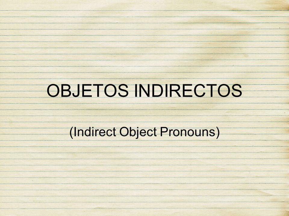 OBJETOS INDIRECTOS (Indirect Object Pronouns)