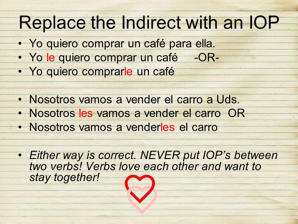 Replace the Indirect with an IOP Yo quiero comprar un café para ella. Yo le quiero comprar un café -OR- Yo quiero comprarle un café Nosotros vamos a v