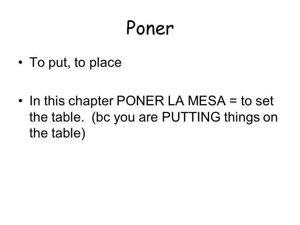 Poner To put, to place In this chapter PONER LA MESA = to set the table.