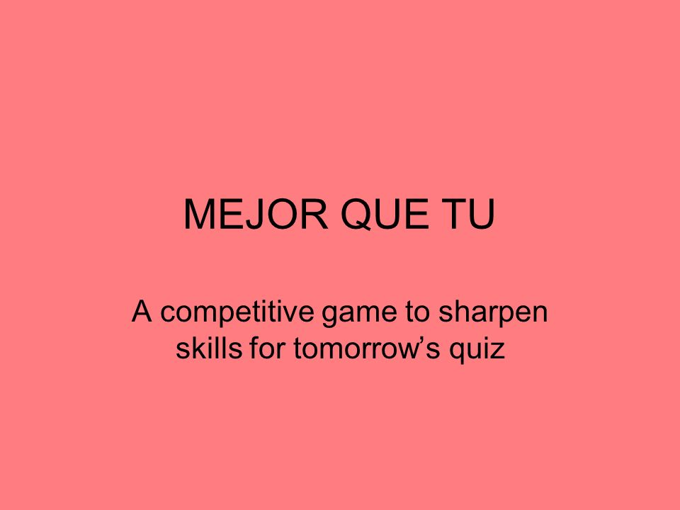 MEJOR QUE TU A competitive game to sharpen skills for tomorrows quiz