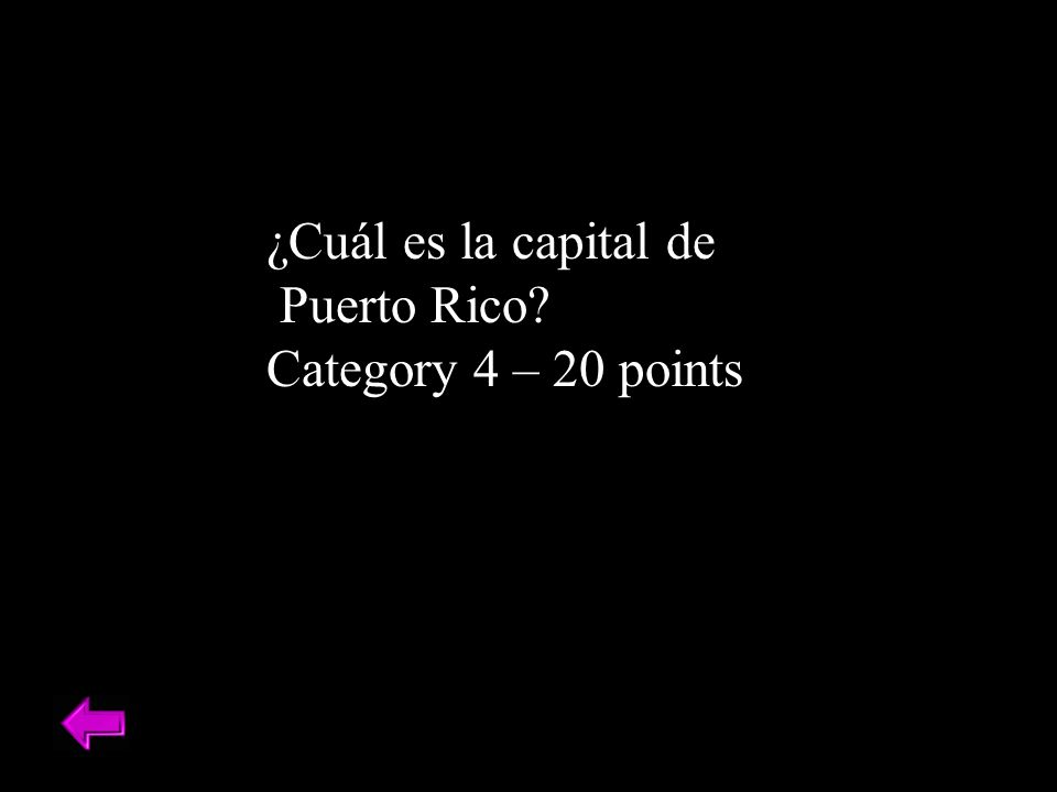 ¿Cuál es la capital de Puerto Rico? Category 4 – 20 points