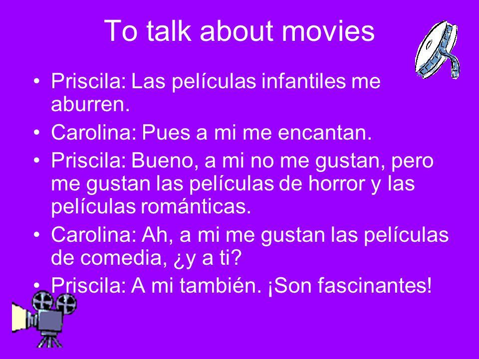 Carolina: ¿Te gusta el actor Ben Affleck.Priscila: Más o menos, me gusta más Tom Cruise.