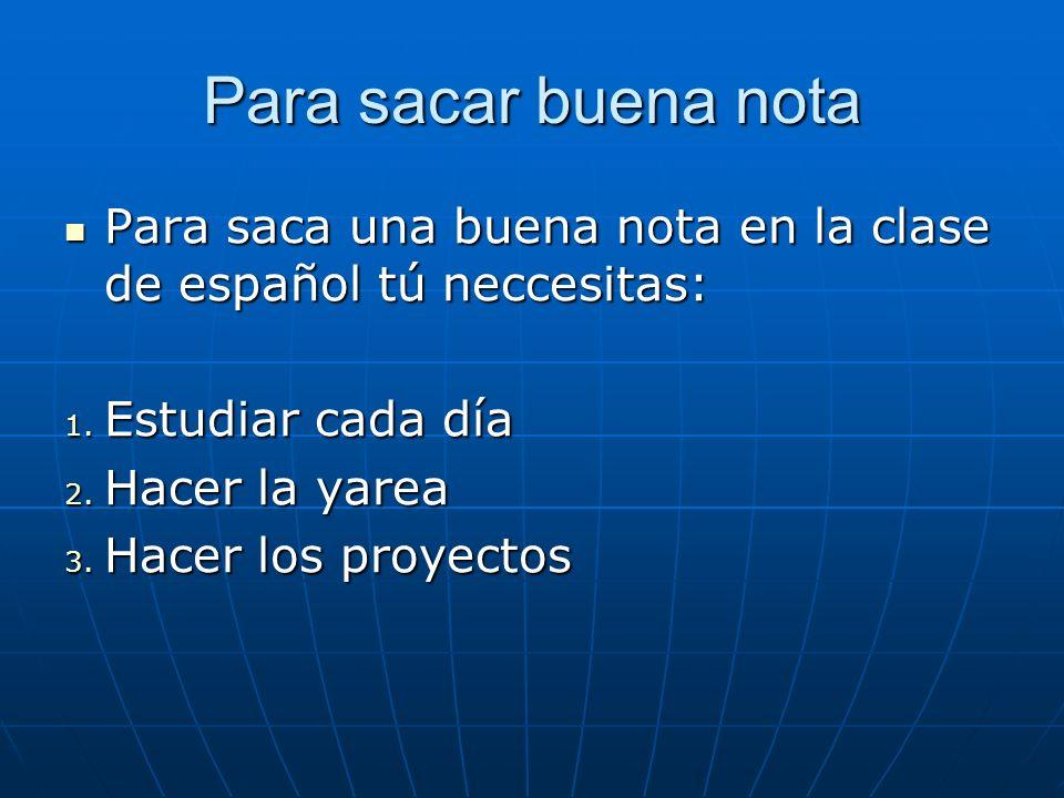Para sacar buena nota Para saca una buena nota en la clase de español tú neccesitas: Para saca una buena nota en la clase de español tú neccesitas: 1.