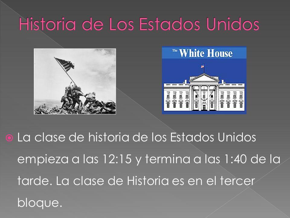 La clase de historia de los Estados Unidos empieza a las 12:15 y termina a las 1:40 de la tarde. La clase de Historia es en el tercer bloque.