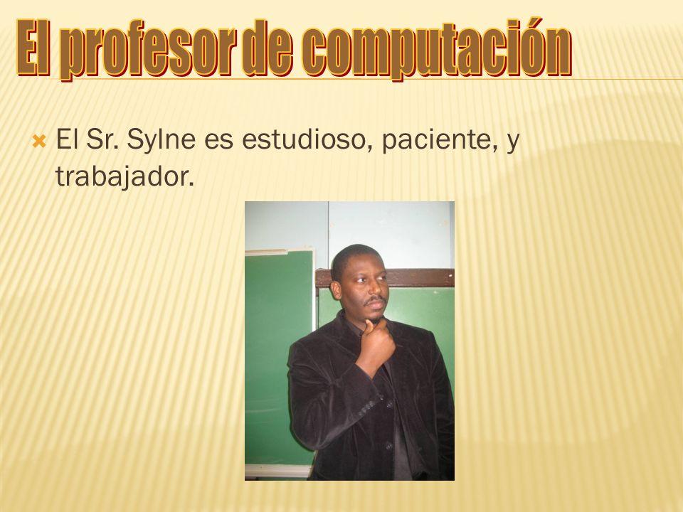 El Sr. Sylne es estudioso, paciente, y trabajador.