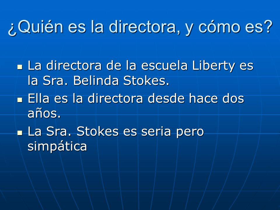 ¿Quién es la directora, y cómo es? La directora de la escuela Liberty es la Sra. Belinda Stokes. La directora de la escuela Liberty es la Sra. Belinda