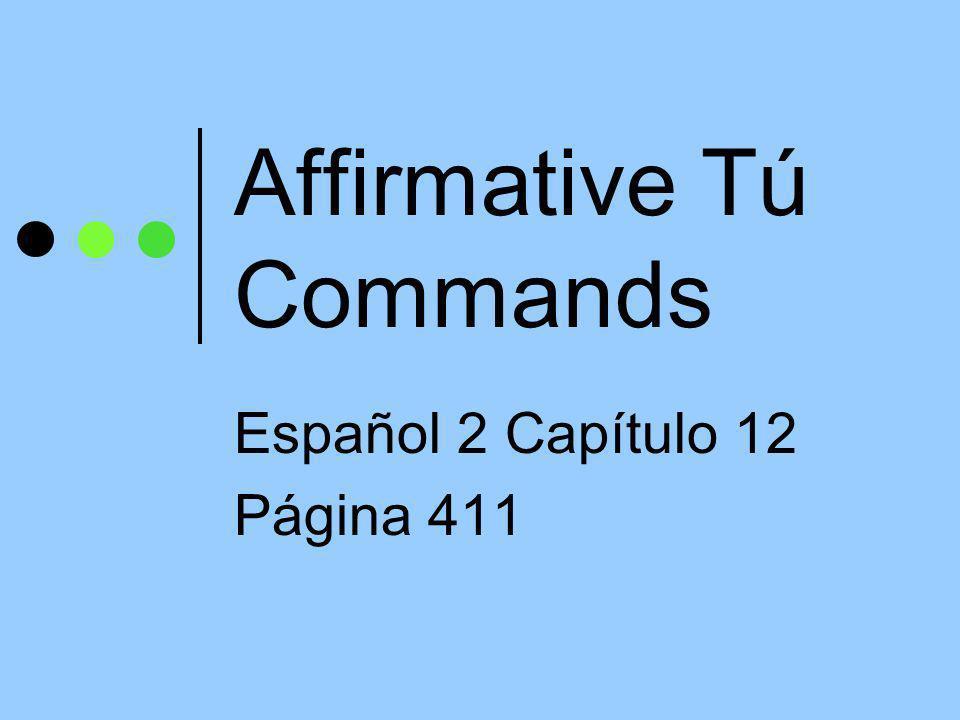 Affirmative Tú Commands Español 2 Capítulo 12 Página 411