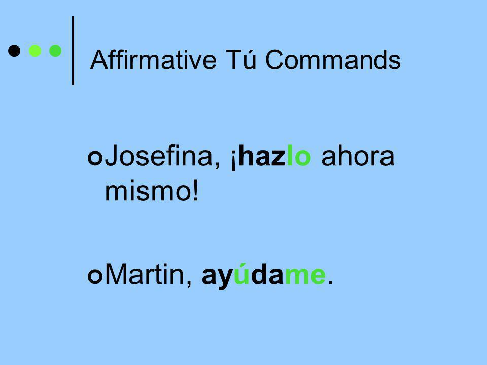 Affirmative Tú Commands Pronouns must be attached to affirmative commands.