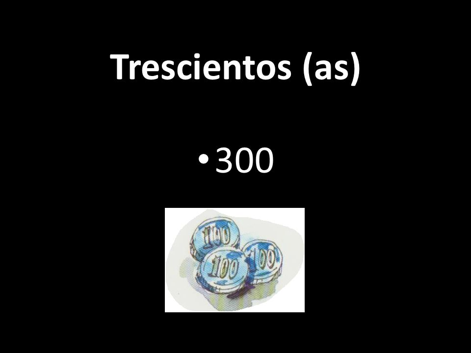 Trescientos (as) 300