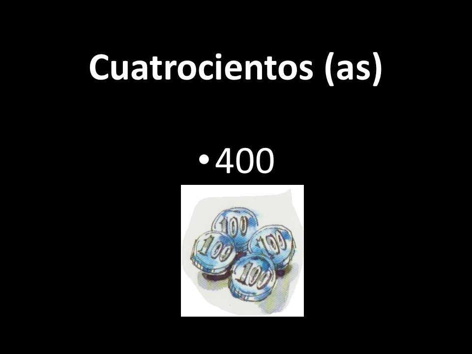 Cuatrocientos (as) 400