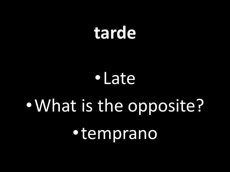 tarde Late What is the opposite temprano
