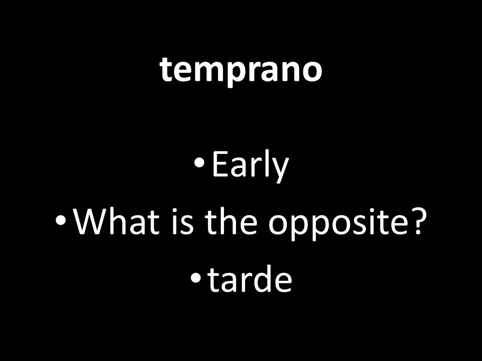 Early What is the opposite tarde