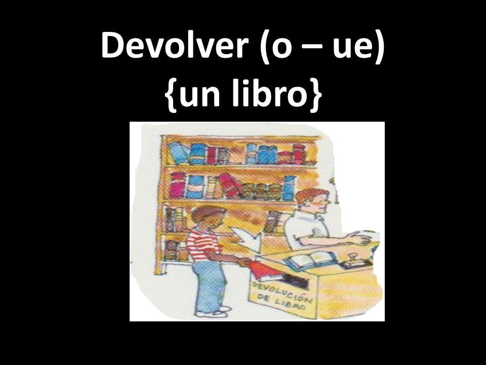 Devolver (o – ue) {un libro}