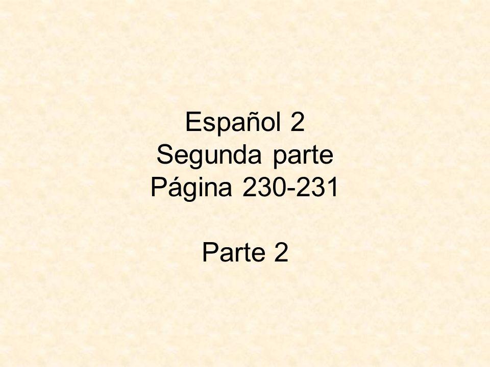 Español 2 Segunda parte Página 230-231 Parte 2