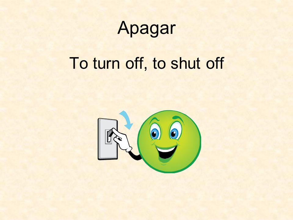 Apagar To turn off, to shut off