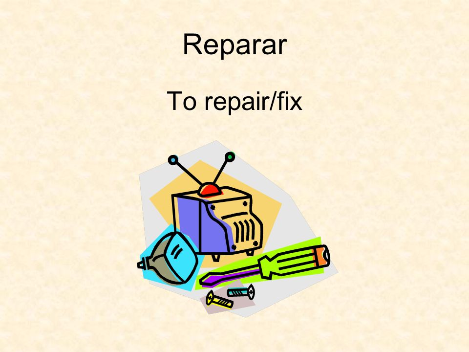 Reparar To repair/fix