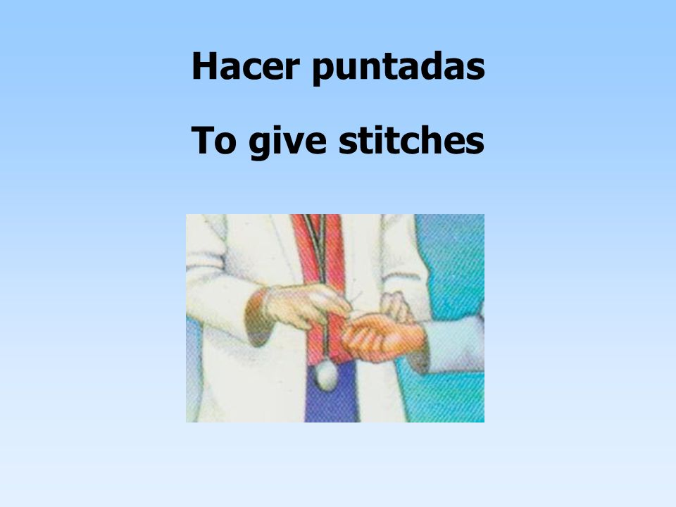 Hacer puntadas To give stitches