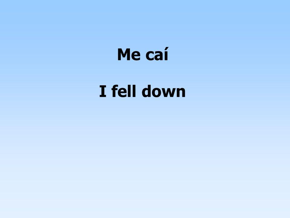 Me caí I fell down