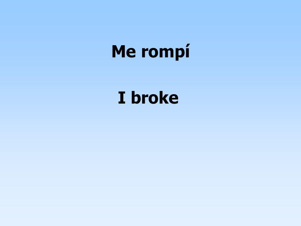 I broke Me rompí