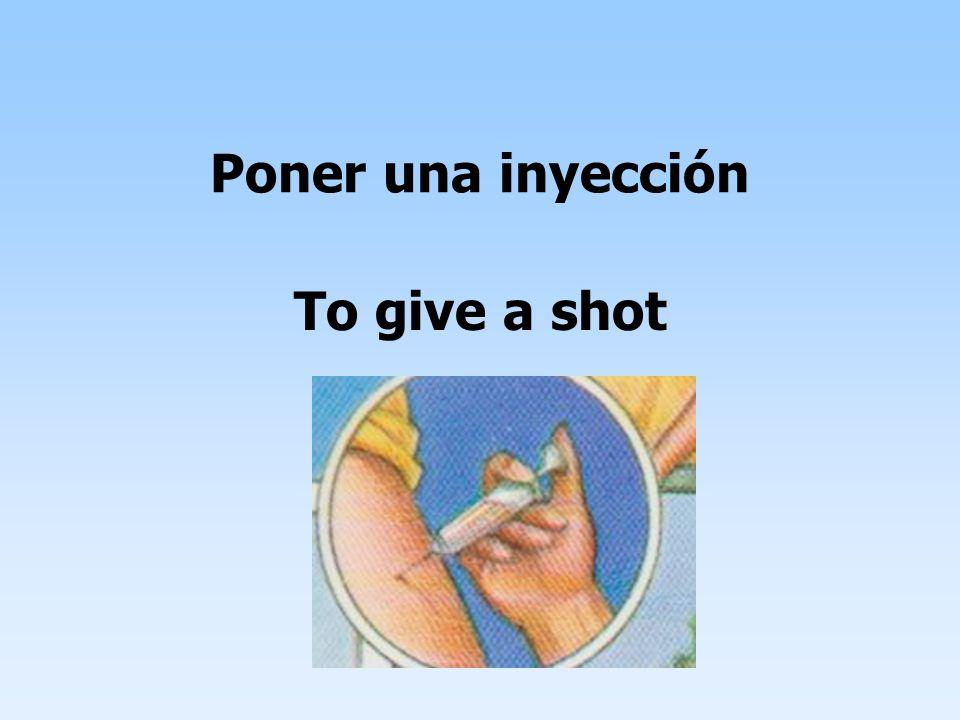 Poner una inyección To give a shot