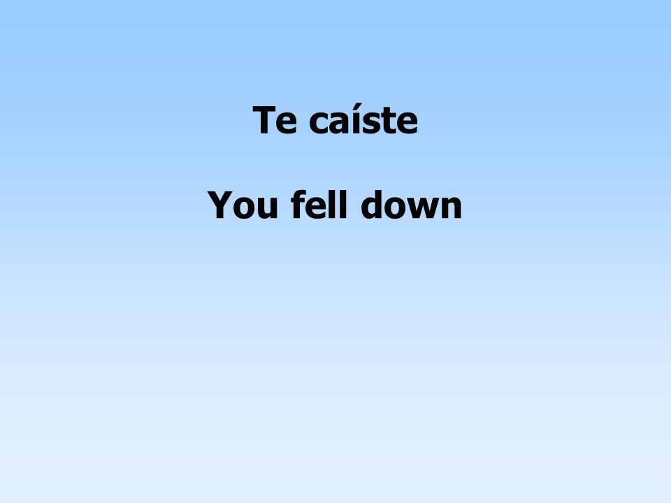 Te caíste You fell down