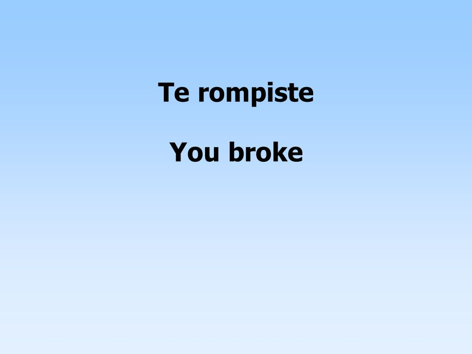 Te rompiste You broke