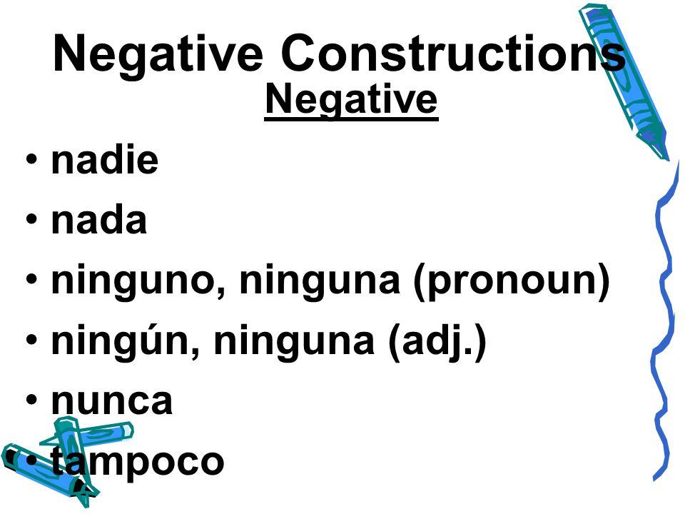 Negative Constructions Alguno and Ninguno drop their o before a masc.