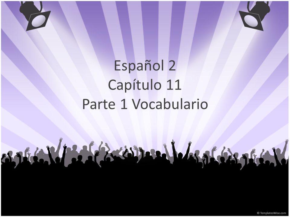 Español 2 Capítulo 11 Parte 1 Vocabulario
