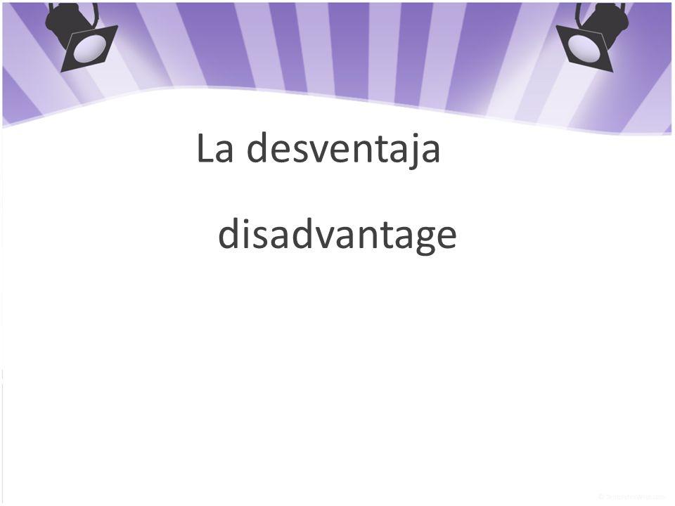 La desventaja disadvantage