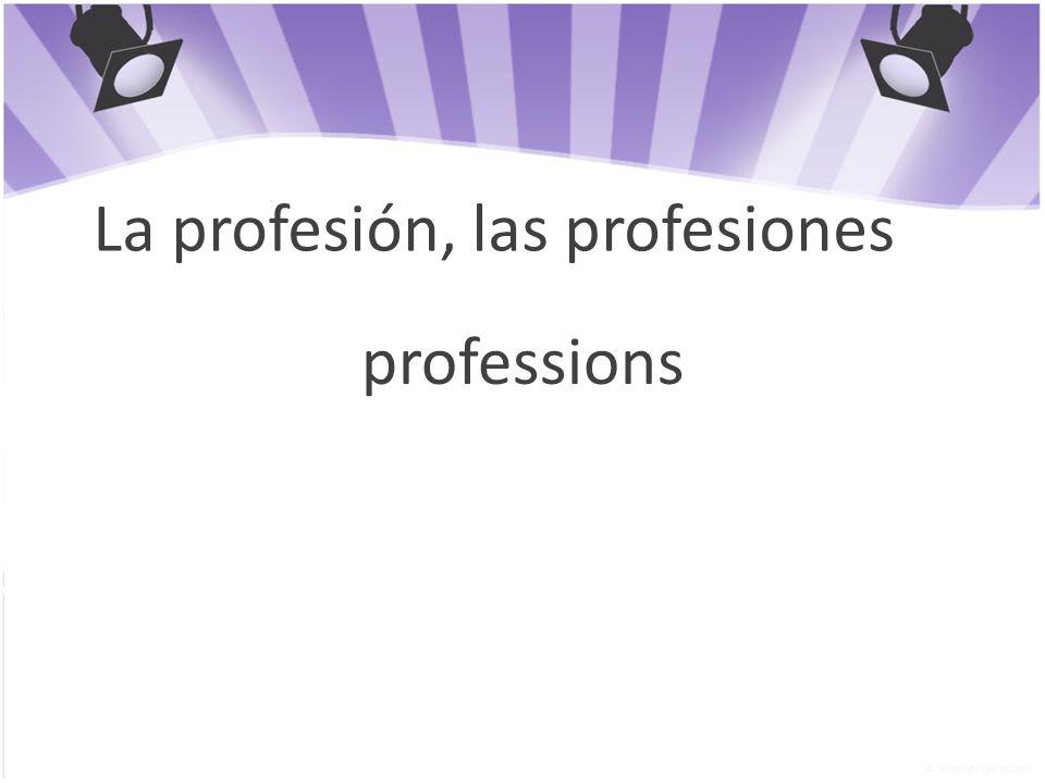 La profesión, las profesiones professions