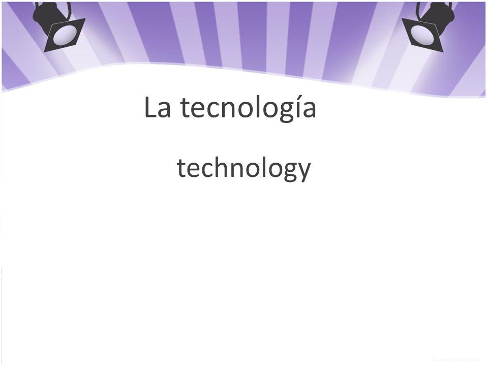 La tecnología technology