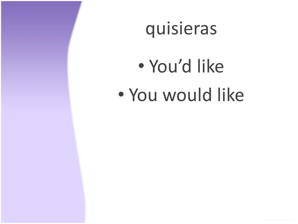 quisieras Youd like You would like