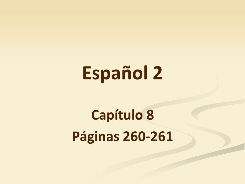 Español 2 Capítulo 8 Páginas 260-261