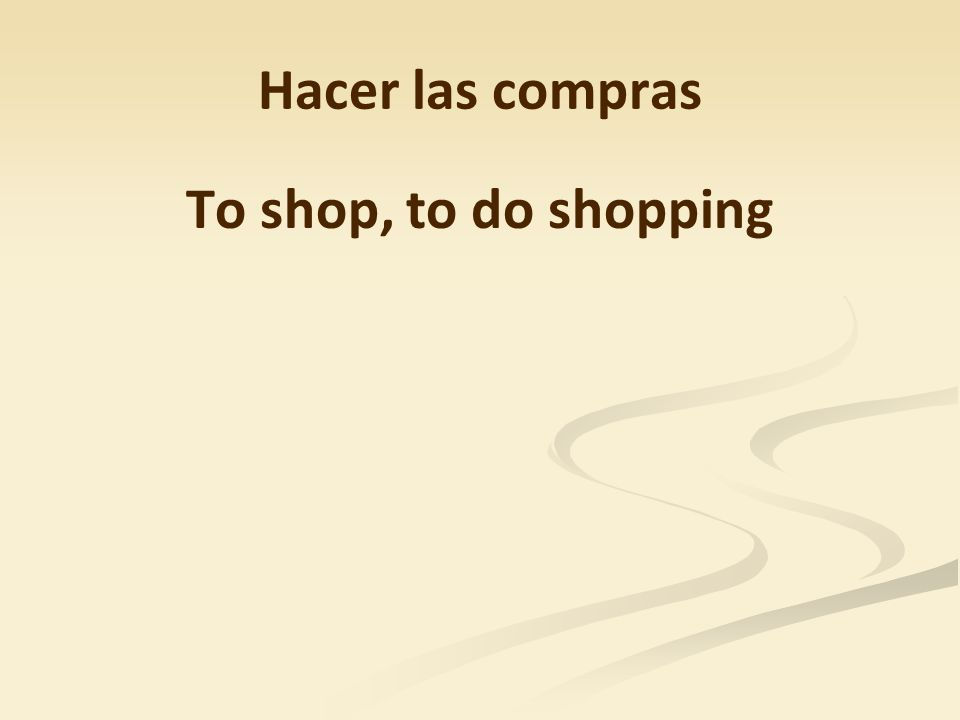 Hacer las compras To shop, to do shopping