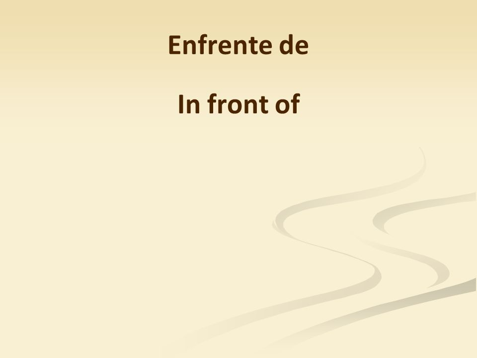 Enfrente de In front of